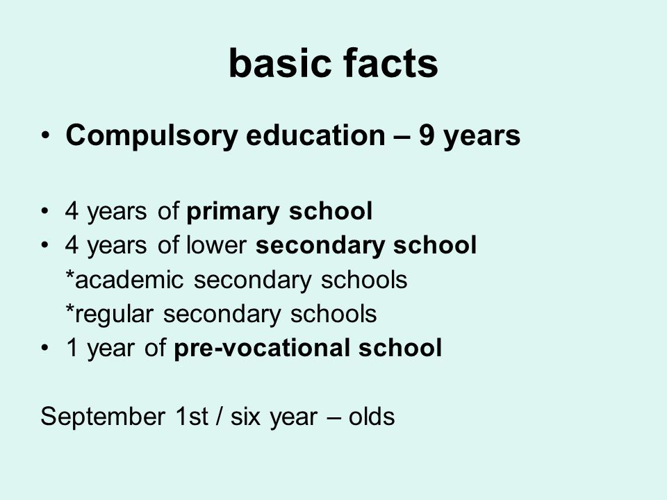 basic facts Compulsory education – 9 years 4 years of primary school 4 years of lower secondary school *academic secondary schools *regular secondary