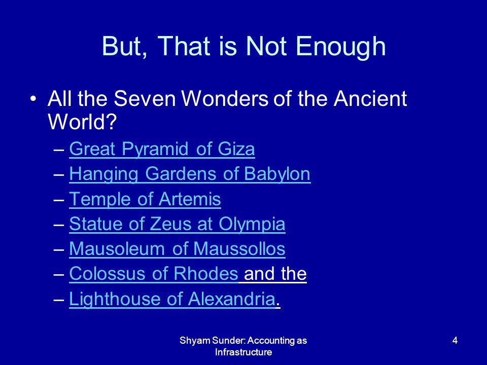 Shyam Sunder: Accounting as Infrastructure 4 But, That is Not Enough All the Seven Wonders of the Ancient World.