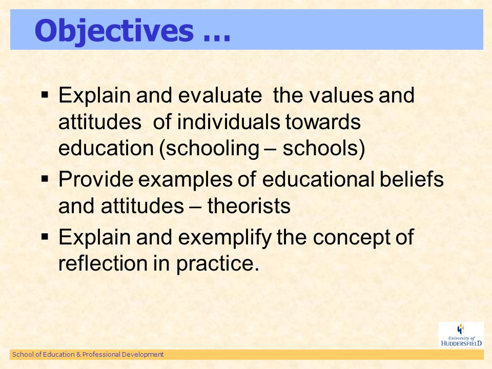 School of Education & Professional Development Objectives … Explain and evaluate the values and attitudes of individuals towards education (schooling