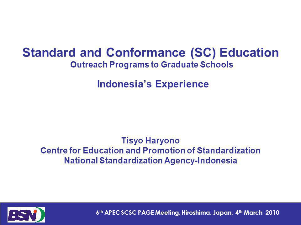 22 6 th APEC SCSC PAGE Meeting, Hiroshima, Japan, 4 th March 2010 Conclusions Standards education in Indonesia is progressing esp.