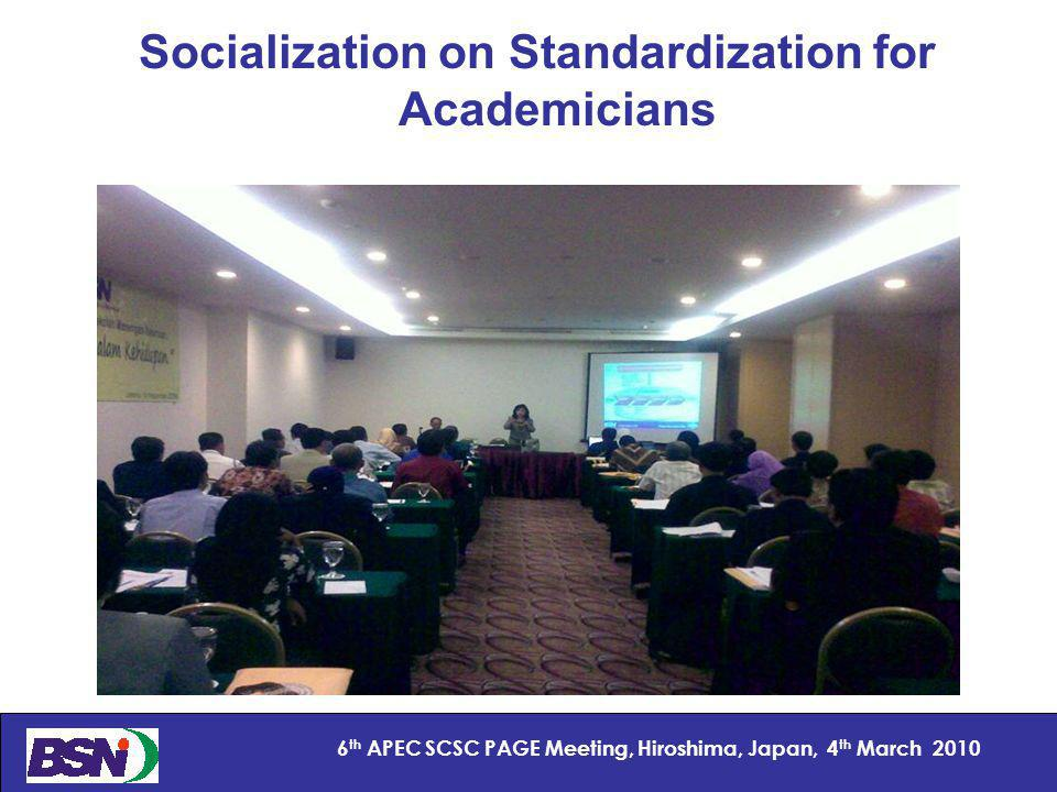 19 6 th APEC SCSC PAGE Meeting, Hiroshima, Japan, 4 th March 2010 Socialization on Standardization for Academicians
