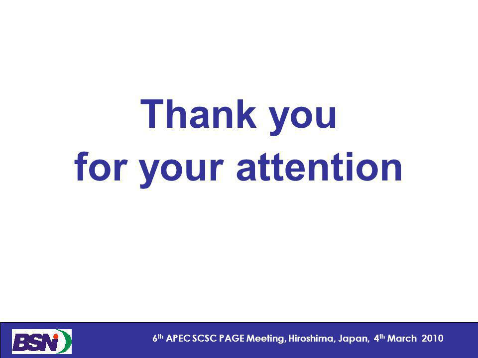 23 6 th APEC SCSC PAGE Meeting, Hiroshima, Japan, 4 th March 2010 Thank you for your attention