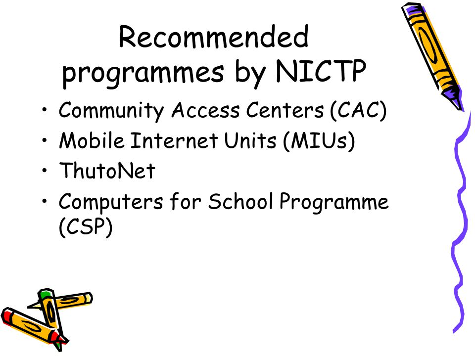 Recommended programmes by NICTP Community Access Centers (CAC) Mobile Internet Units (MIUs) ThutoNet Computers for School Programme (CSP)