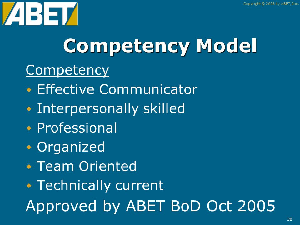 Copyright © 2006 by ABET, Inc. 29 What are Competencies.