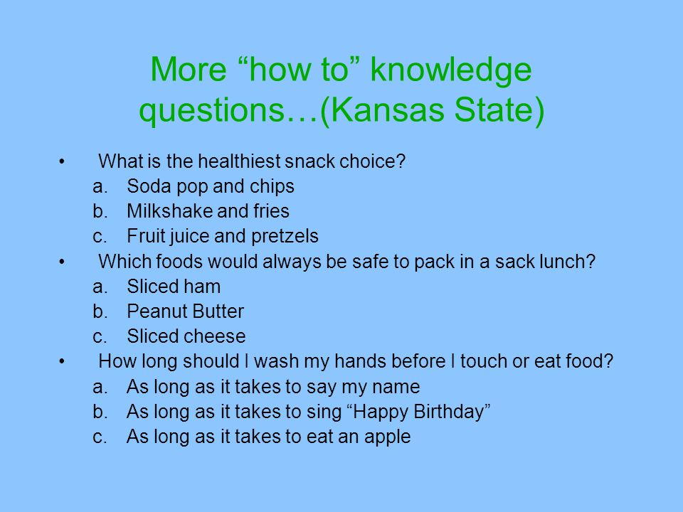 More how to knowledge questions…(Kansas State) What is the healthiest snack choice.