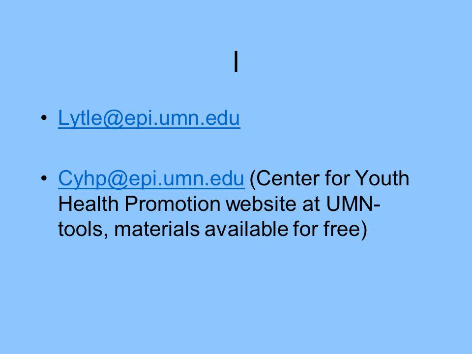 l Lytle@epi.umn.edu Cyhp@epi.umn.edu (Center for Youth Health Promotion website at UMN- tools, materials available for free)Cyhp@epi.umn.edu