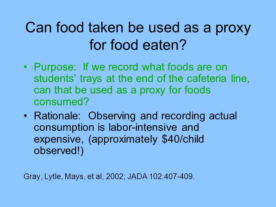 Can food taken be used as a proxy for food eaten.