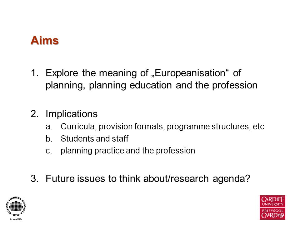 Workshop Structure 14:45 – 15:25 Short presentations Europeanisation of planning (education) – implications for curricula, education and the profession (A Frank) Integrating European planning ideas/knowledge in the curriculum (F.- O.
