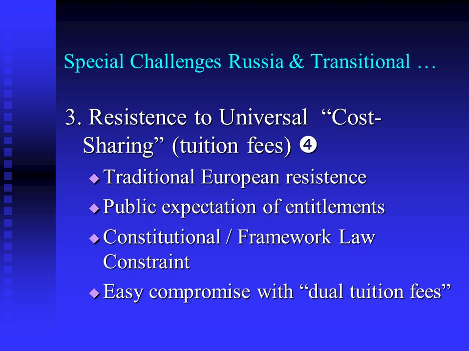 Special Challenges Russia & Transitional … 3. Resistence to Universal Cost- Sharing (tuition fees) 3. Resistence to Universal Cost- Sharing (tuition f