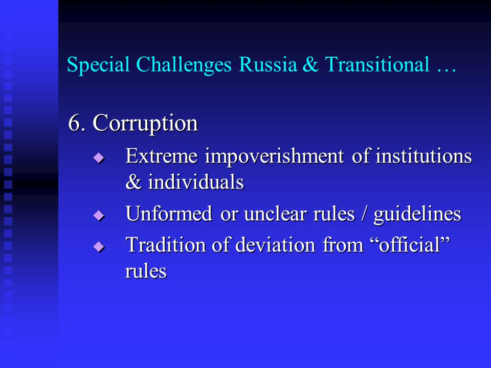 Special Challenges Russia & Transitional … 6. Corruption Extreme impoverishment of institutions & individuals Extreme impoverishment of institutions &