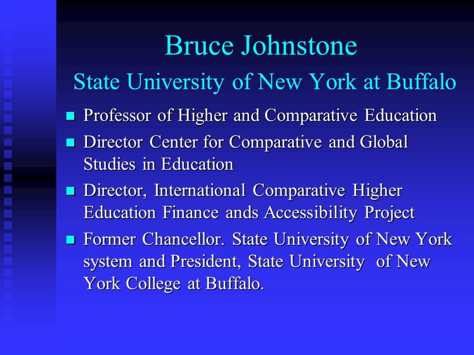 Bruce Johnstone State University of New York at Buffalo Professor of Higher and Comparative Education Professor of Higher and Comparative Education Di