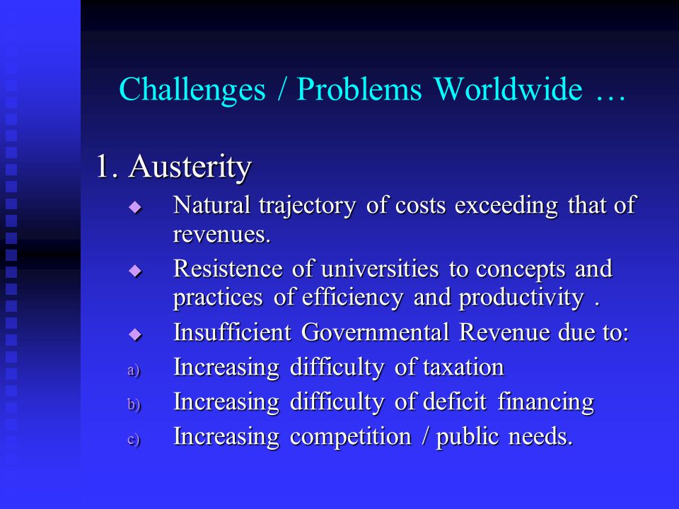 Challenges / Problems Worldwide … 2.Insufficient contribution of higher education to social equity Universal correlation of academic preparedness & interest with social class (and ethnicity, etc) Universal correlation of academic preparedness & interest with social class (and ethnicity, etc) Most measures to enhance equality need to occur long before higher education Most measures to enhance equality need to occur long before higher education