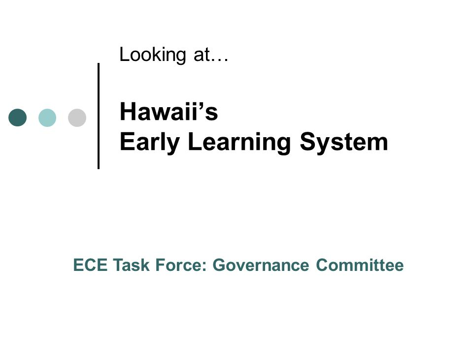 Hawaiis Early Learning System Looking at… ECE Task Force: Governance Committee