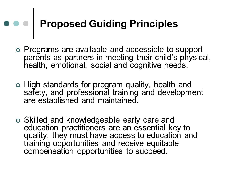 Proposed Guiding Principles Programs are available and accessible to support parents as partners in meeting their childs physical, health, emotional, social and cognitive needs.