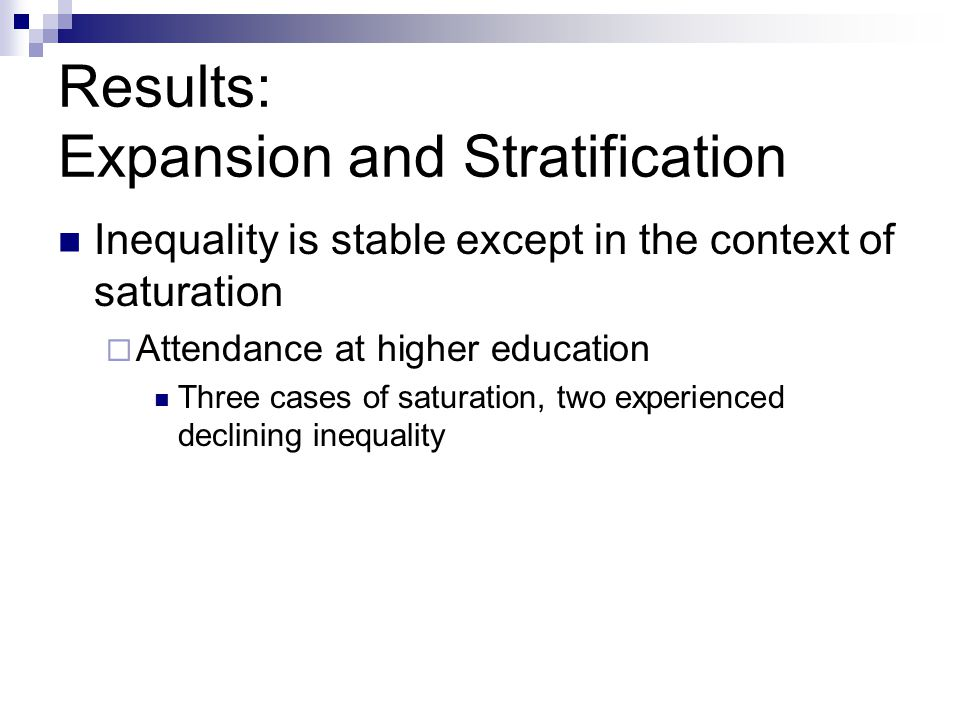Results: Expansion and Stratification Inequality is stable except in the context of saturation Attendance at higher education Three cases of saturation, two experienced declining inequality
