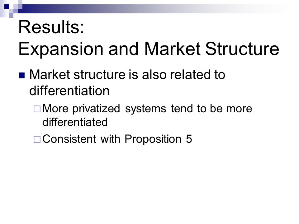 Results: Expansion and Market Structure Market structure is also related to differentiation More privatized systems tend to be more differentiated Consistent with Proposition 5
