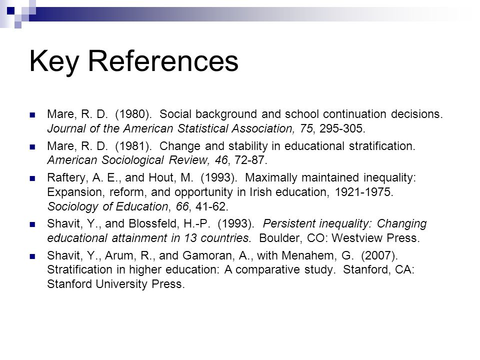 Key References Mare, R. D. (1980). Social background and school continuation decisions.