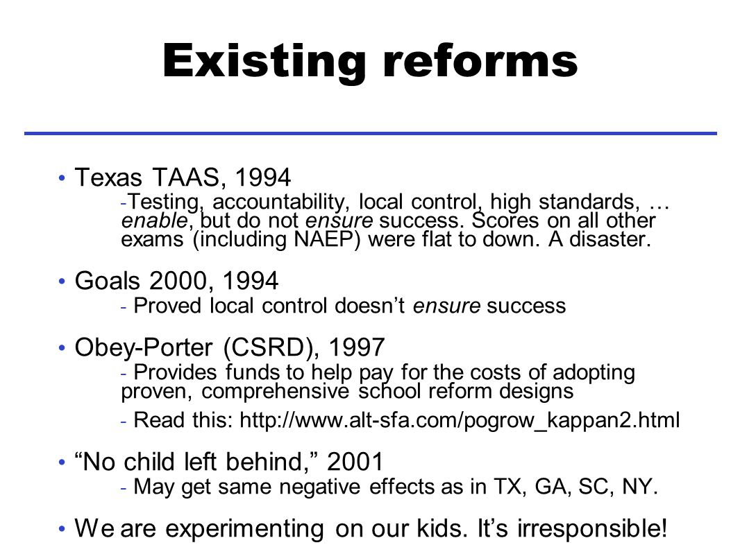 Existing reforms Texas TAAS, Testing, accountability, local control, high standards, … enable, but do not ensure success.