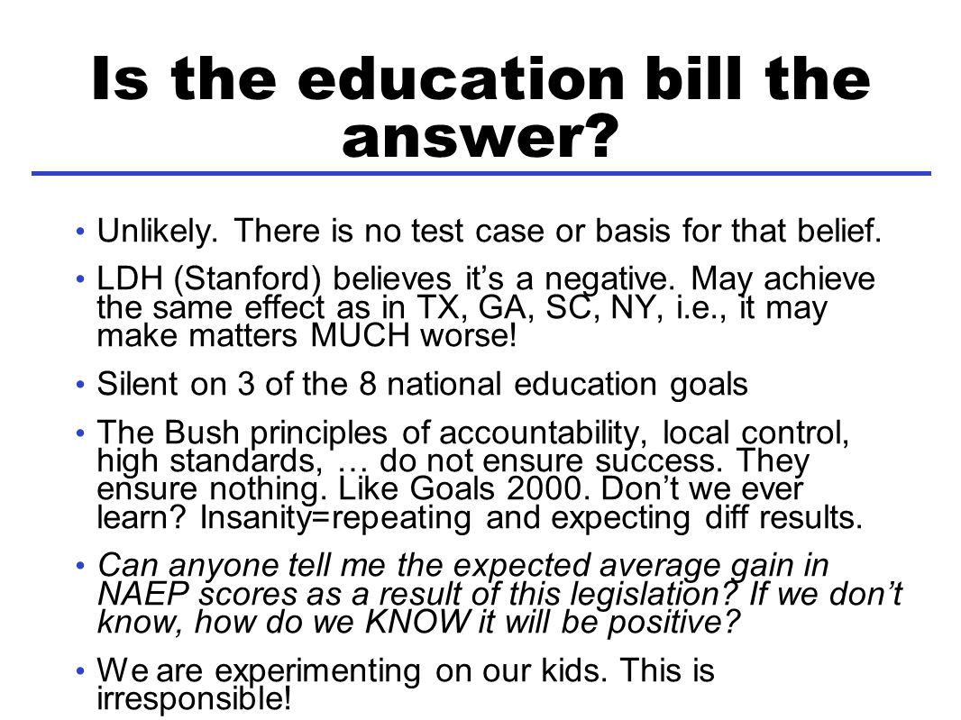 Is the education bill the answer. Unlikely. There is no test case or basis for that belief.