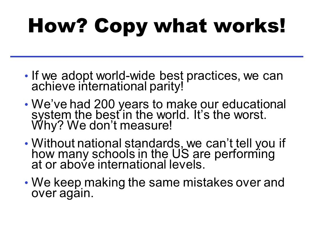 How. Copy what works. If we adopt world-wide best practices, we can achieve international parity.
