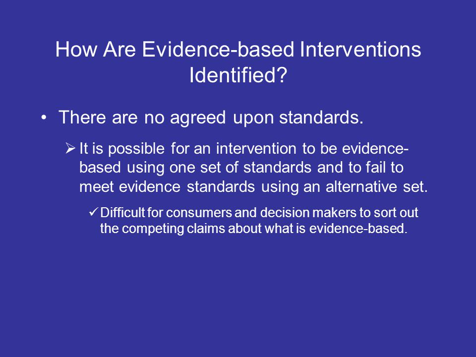 How Are Evidence-based Interventions Identified? There are no agreed upon standards. It is possible for an intervention to be evidence- based using on