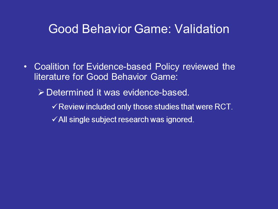 Good Behavior Game: Validation Coalition for Evidence-based Policy reviewed the literature for Good Behavior Game: Determined it was evidence-based. R
