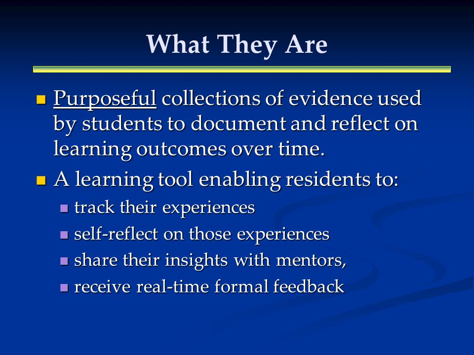 What They Are Purposeful collections of evidence used by students to document and reflect on learning outcomes over time.