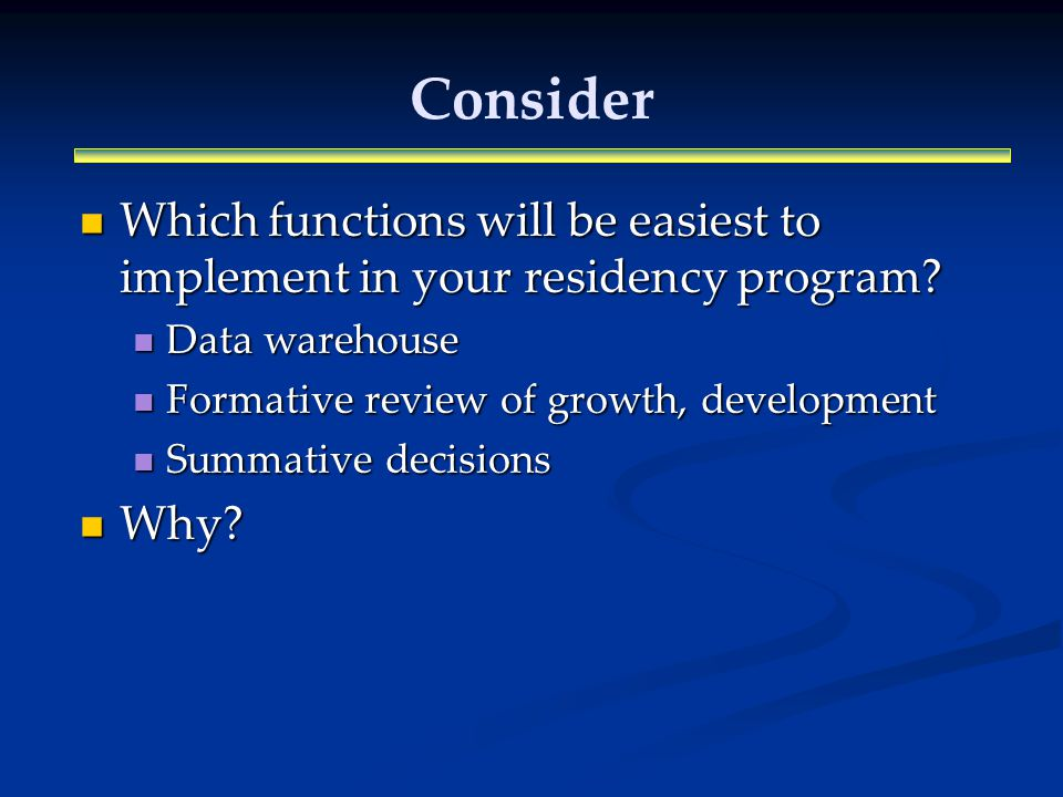 Consider Which functions will be easiest to implement in your residency program.