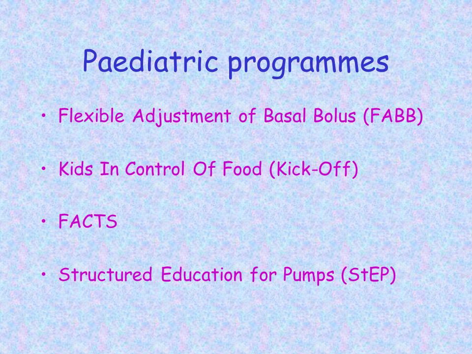 Paediatric programmes Flexible Adjustment of Basal Bolus (FABB) Kids In Control Of Food (Kick-Off) FACTS Structured Education for Pumps (StEP)