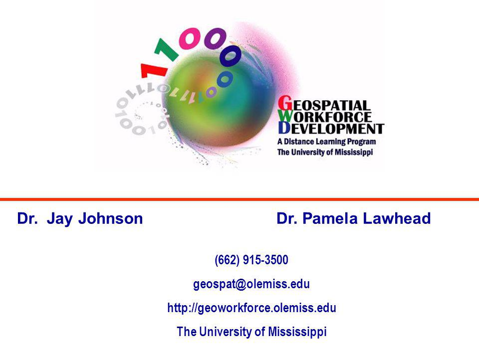 Dr. Pamela LawheadDr. Jay Johnson (662) 915-3500 geospat@olemiss.edu http://geoworkforce.olemiss.edu The University of Mississippi