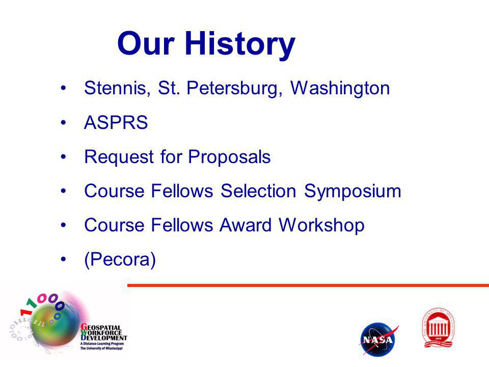 Our History Stennis, St. Petersburg, Washington ASPRS Request for Proposals Course Fellows Selection Symposium Course Fellows Award Workshop (Pecora)