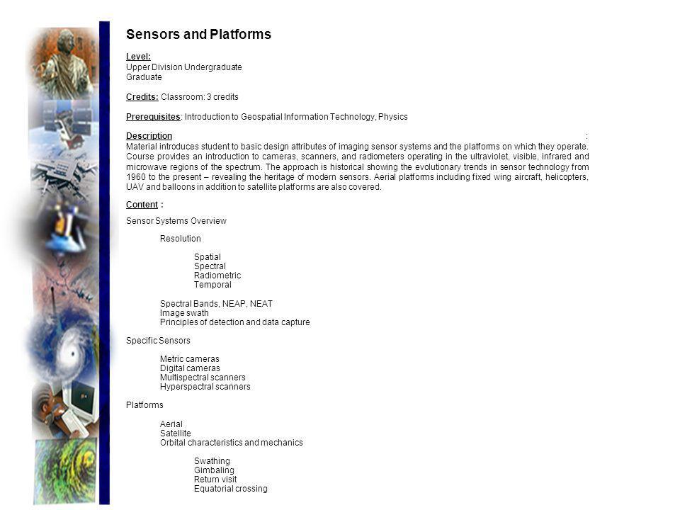 Sensors and Platforms Level: Upper Division Undergraduate Graduate Credits: Classroom: 3 credits Prerequisites: Introduction to Geospatial Information