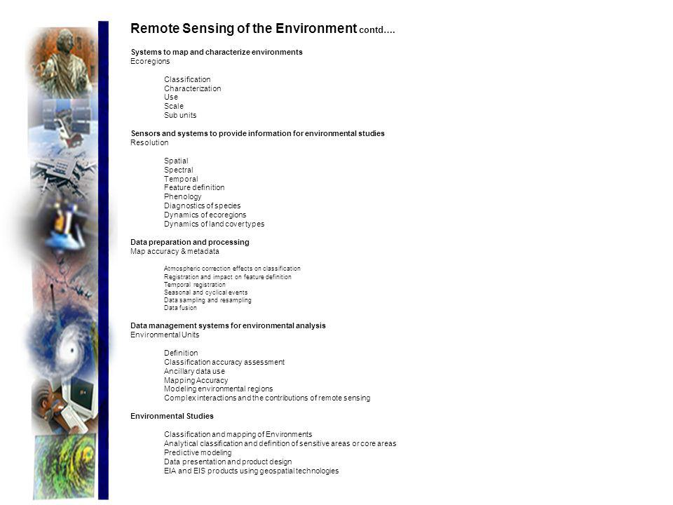 Remote Sensing of the Environment contd…. Systems to map and characterize environments Ecoregions Classification Characterization Use Scale Sub units