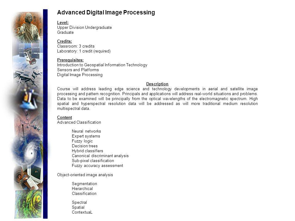 Advanced Digital Image Processing Level: Upper Division Undergraduate Graduate Credits: Classroom: 3 credits Laboratory: 1 credit (required) Prerequis