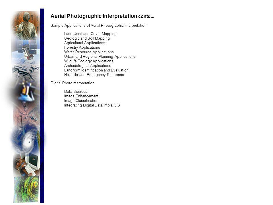 Aerial Photographic Interpretation contd... Sample Applications of Aerial Photographic Interpretation Land Use/Land Cover Mapping Geologic and Soil Ma