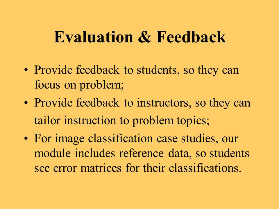 Evaluation & Feedback Provide feedback to students, so they can focus on problem; Provide feedback to instructors, so they can tailor instruction to p