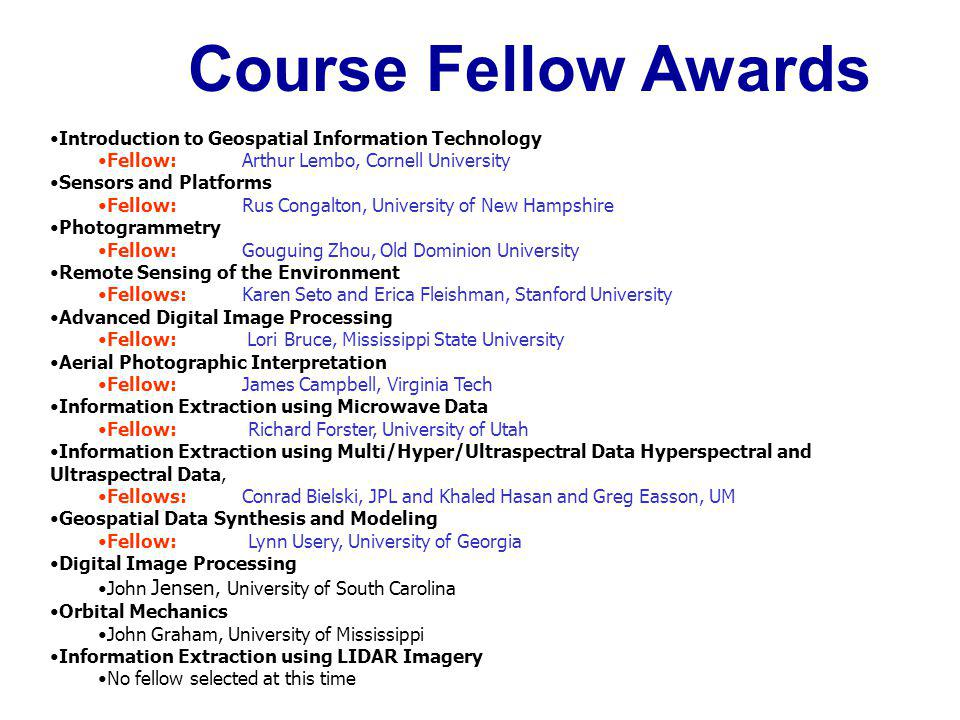 Course Fellow Awards Introduction to Geospatial Information Technology Fellow:Arthur Lembo, Cornell University Sensors and Platforms Fellow:Rus Congal