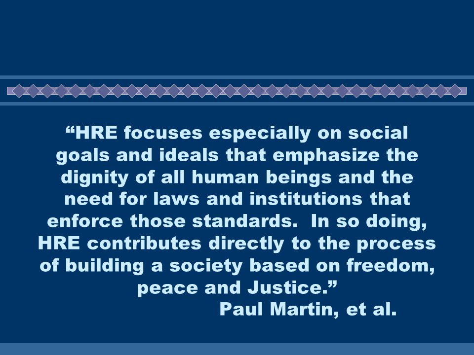 HRE focuses especially on social goals and ideals that emphasize the dignity of all human beings and the need for laws and institutions that enforce those standards.