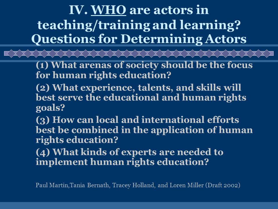 IV. WHO are actors in teaching/training and learning.