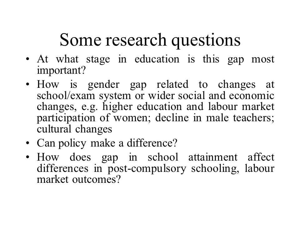 Some research questions At what stage in education is this gap most important.