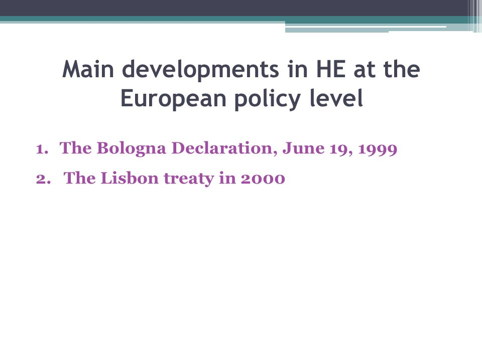 Main developments in HE at the European policy level 1.The Bologna Declaration, June 19, 1999 2.