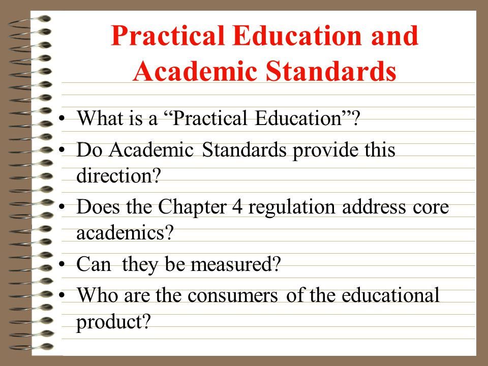 Practical Education and Academic Standards What is a Practical Education.