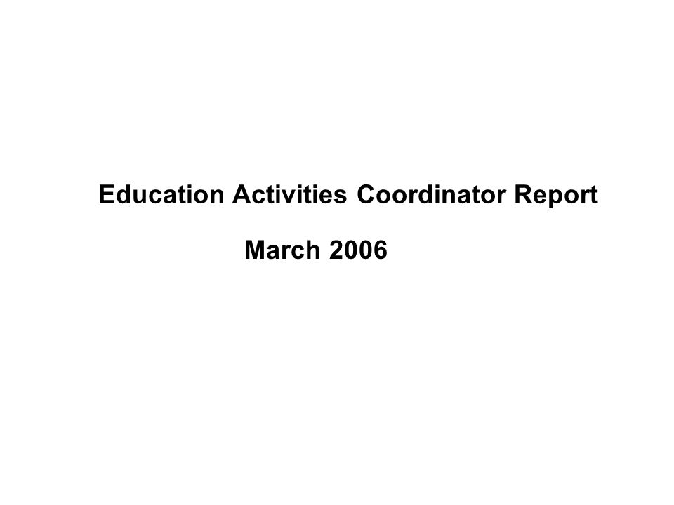 Education Activities Coordinator Report March 2006