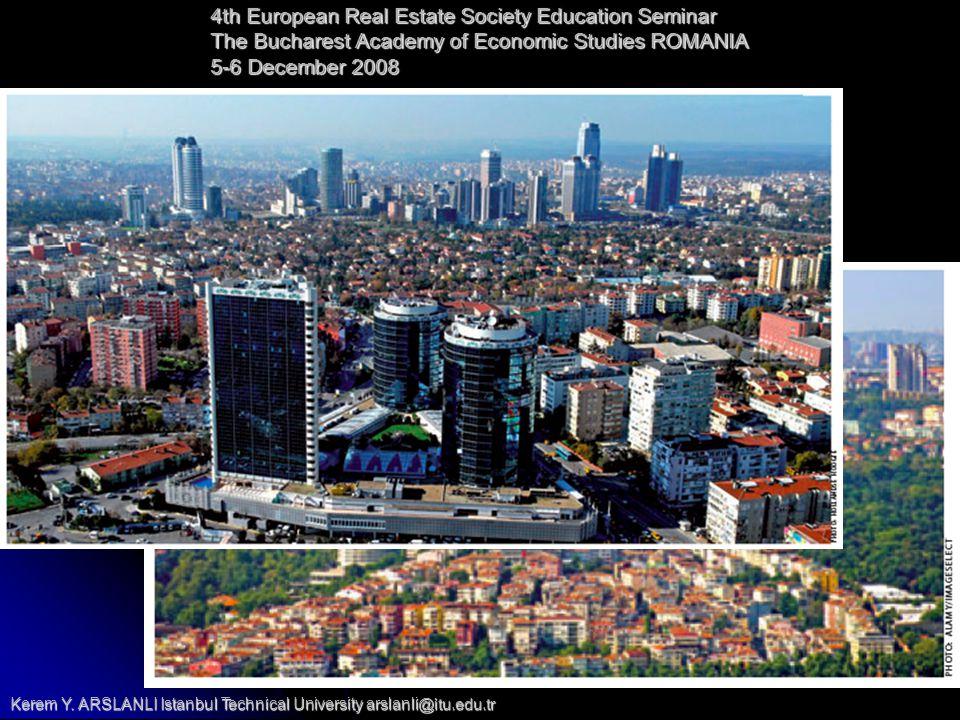 4th European Real Estate Society Education Seminar The Bucharest Academy of Economic Studies ROMANIA 5-6 December 2008 Kerem Y.