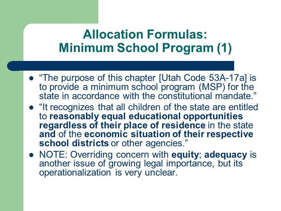 Allocation Formulas: Minimum School Program (1) The purpose of this chapter [Utah Code 53A-17a] is to provide a minimum school program (MSP) for the state in accordance with the constitutional mandate.