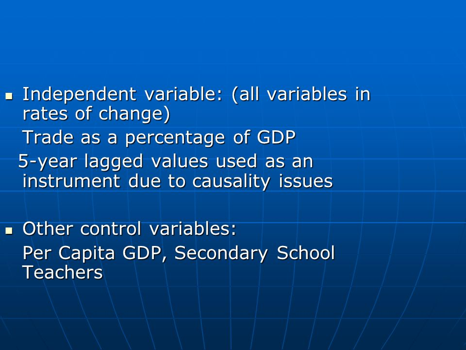 Independent variable: (all variables in rates of change) Independent variable: (all variables in rates of change) Trade as a percentage of GDP 5-year