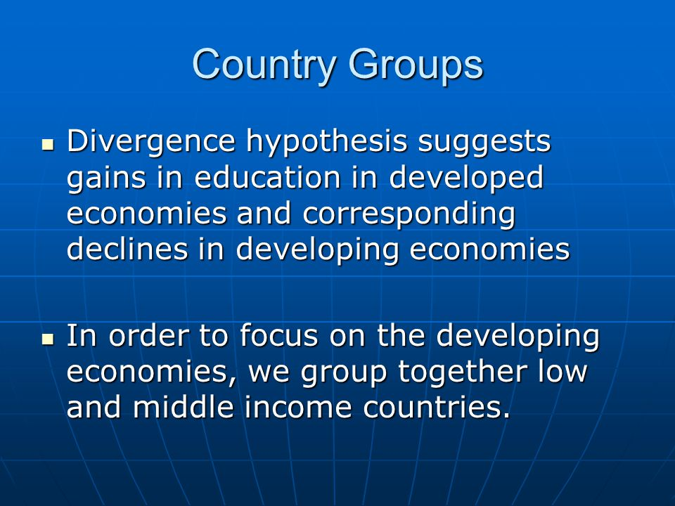 Country Groups Divergence hypothesis suggests gains in education in developed economies and corresponding declines in developing economies Divergence