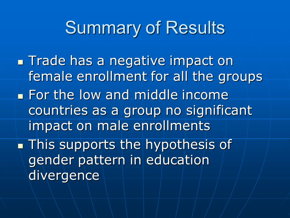 Summary of Results Trade has a negative impact on female enrollment for all the groups Trade has a negative impact on female enrollment for all the gr