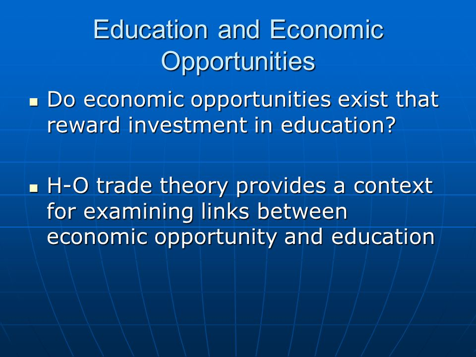 Education and Economic Opportunities Do economic opportunities exist that reward investment in education? Do economic opportunities exist that reward