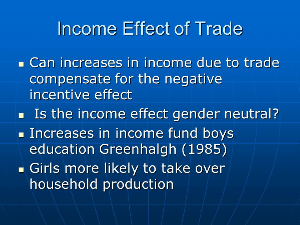 Income Effect of Trade Can increases in income due to trade compensate for the negative incentive effect Can increases in income due to trade compensate for the negative incentive effect Is the income effect gender neutral.